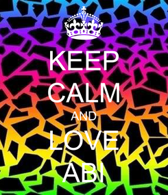Poster: KEEP CALM AND LOVE ABI