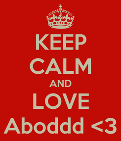 Poster: KEEP CALM AND LOVE Aboddd <3