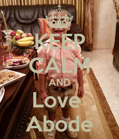 Poster: KEEP CALM AND Love  Abode