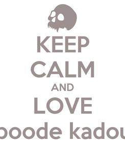 Poster: KEEP CALM AND LOVE aboode kadour