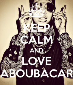 Poster: KEEP CALM AND LOVE ABOUBACAR