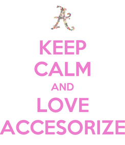 Poster: KEEP CALM AND LOVE ACCESORIZE