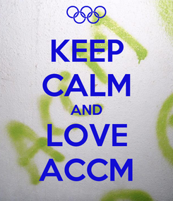 Poster: KEEP CALM AND LOVE ACCM