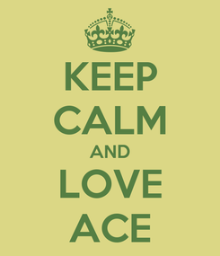 Poster: KEEP CALM AND LOVE ACE