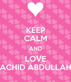 Poster: KEEP CALM AND LOVE ACHID ABDULLAH