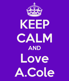 Poster: KEEP CALM AND Love A.Cole