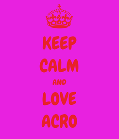 Poster: KEEP CALM AND LOVE ACRO