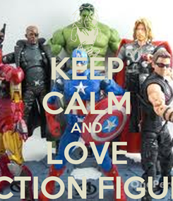 Poster: KEEP CALM AND LOVE ACTION FIGURE