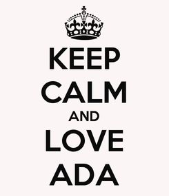 Poster: KEEP CALM AND LOVE ADA