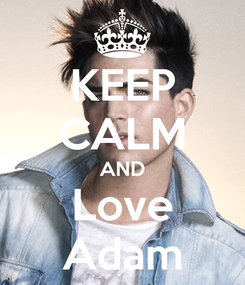 Poster: KEEP CALM AND Love Adam