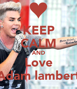 Poster: KEEP CALM AND Love Adam lambert