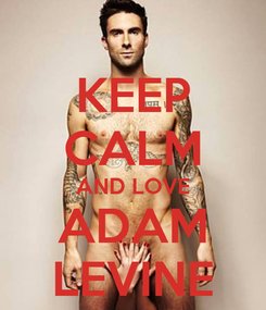 Poster: KEEP CALM AND LOVE ADAM LEVINE