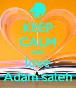 Poster: KEEP CALM AND love Adam saleh