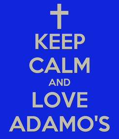 Poster: KEEP CALM AND LOVE ADAMO'S