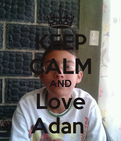 Poster: KEEP CALM AND Love Adan