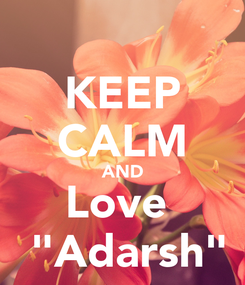 """Poster: KEEP CALM AND Love   """"Adarsh"""""""