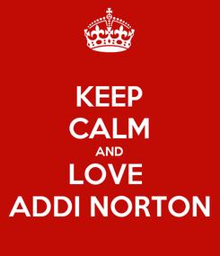 Poster: KEEP CALM AND LOVE  ADDI NORTON