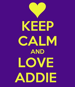 Poster: KEEP CALM AND LOVE  ADDIE