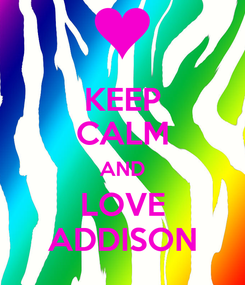 Poster: KEEP CALM AND LOVE ADDISON