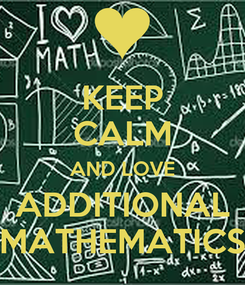 Poster: KEEP CALM AND LOVE ADDITIONAL MATHEMATICS