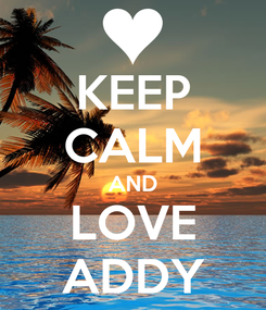 Poster: KEEP CALM AND LOVE ADDY