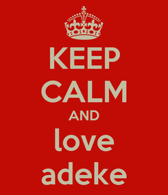 Poster: KEEP CALM AND love adeke
