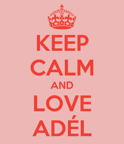 Poster: KEEP CALM AND LOVE ADÉL