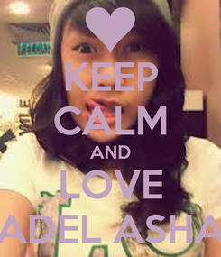 Poster: KEEP CALM AND LOVE ADEL ASHA