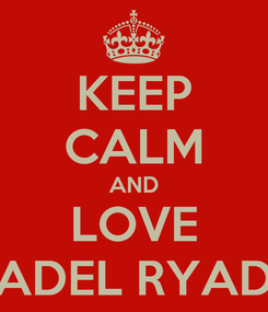 Poster: KEEP CALM AND LOVE ADEL RYAD