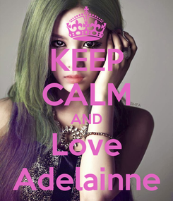 Poster: KEEP CALM AND Love Adelainne