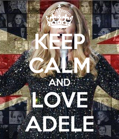 Poster: KEEP CALM AND LOVE ADELE