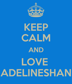 Poster: KEEP CALM AND LOVE  ADELINESHAN