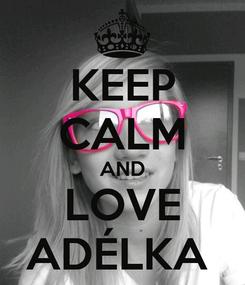 Poster: KEEP CALM AND LOVE ADÉLKA