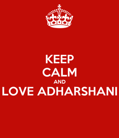 Poster: KEEP CALM AND LOVE ADHARSHANI
