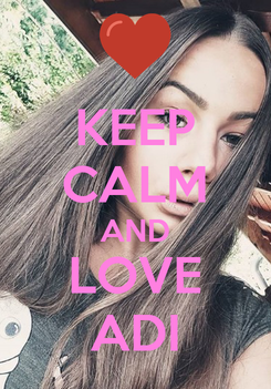 Poster: KEEP CALM AND LOVE ADI