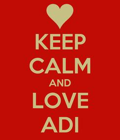 Poster: KEEP CALM AND LOVE ADI
