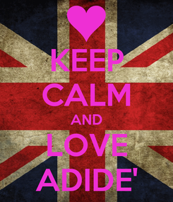 Poster: KEEP CALM AND LOVE ADIDE'