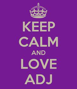 Poster: KEEP CALM AND LOVE ADJ