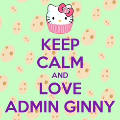 Poster: KEEP CALM AND LOVE ADMIN GINNY