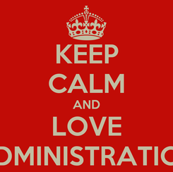 Poster: KEEP CALM AND LOVE ADMINISTRATION