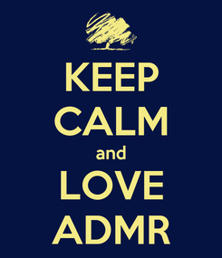 Poster: KEEP CALM and LOVE ADMR