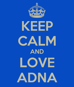 Poster: KEEP CALM AND LOVE ADNA