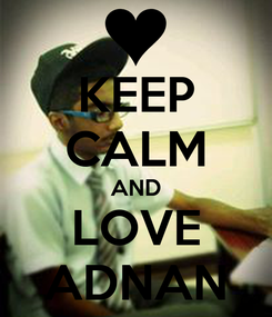 Poster: KEEP CALM AND LOVE ADNAN