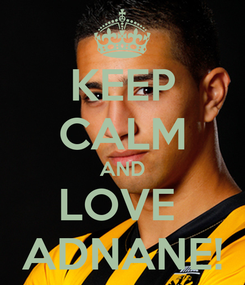 Poster: KEEP CALM AND LOVE  ADNANE!