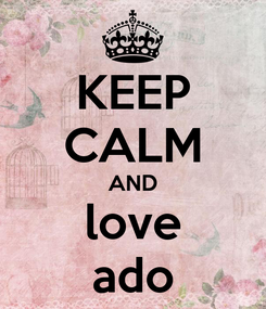 Poster: KEEP CALM AND love ado