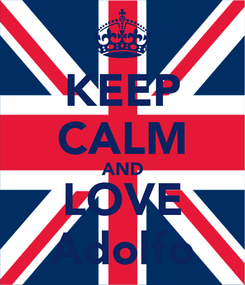 Poster: KEEP CALM AND LOVE Adolfo