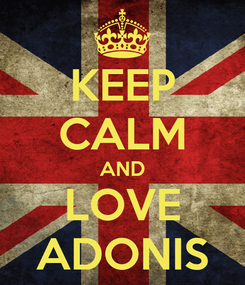 Poster: KEEP CALM AND LOVE ADONIS