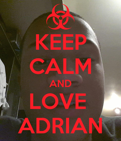 Poster: KEEP CALM AND LOVE  ADRIAN