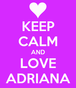 Poster: KEEP CALM AND LOVE ADRIANA