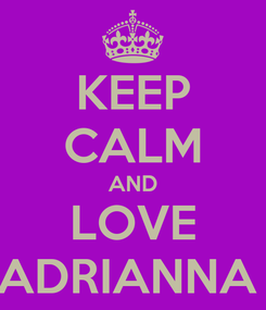 Poster: KEEP CALM AND LOVE ADRIANNA